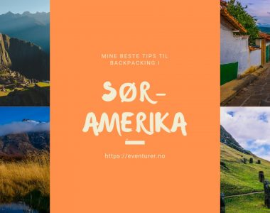 Backpacking i Sør-Amerika: Mine beste tips