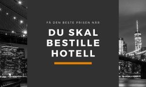 Bestille hotell? Slik får du den beste prisen